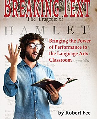 Breaking Text: Bringing the Power of Performance to the Language Arts Classroom