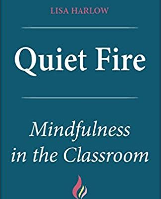Quiet Fire: Mindfulness in the Classroom