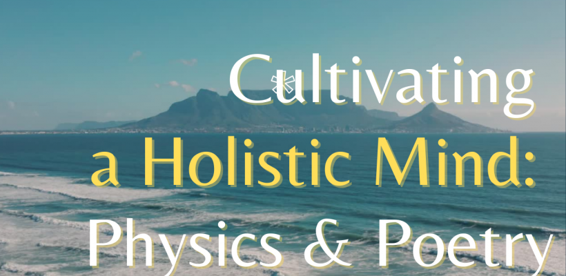 Cultivating a Holistic Mind: Physics, Poetry, Spring and Love